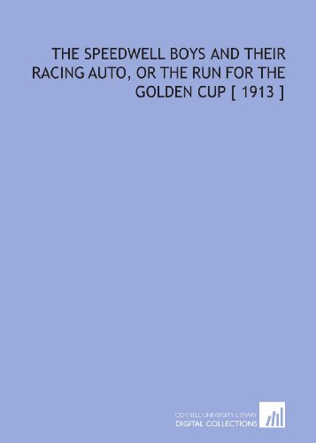 9781112371745: The Speedwell Boys and Their Racing Auto, or the Run for the Golden Cup [ 1913 ]