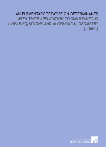 9781112371769: An Elementary Treatise on Determinants: With Their Application to Simultaneous Linear Equations and Algebraical Geometry [ 1867 ]