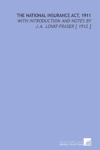9781112371820: The National Insurance Act, 1911: With Introduction and Notes by J.a. Lovat-Fraser [ 1912 ]