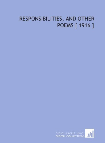 Responsibilities, and Other Poems [ 1916 ]: W. B. (William