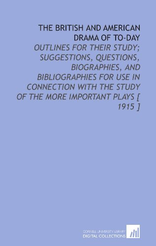 9781112380099: The British and American Drama of to-Day: Outlines for Their Study; Suggestions, Questions, Biographies, and Bibliographies for Use in Connection With the Study of the More Important Plays [ 1915 ]