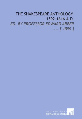 9781112380686: The Shakespeare Anthology. 1592-1616 a.D.: Ed. By Professor Edward Arber .... [ 1899 ]