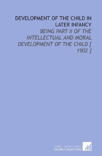9781112382468: Development of the Child in Later Infancy: Being Part II of the Intellectual and Moral Development of the Child [ 1902 ]