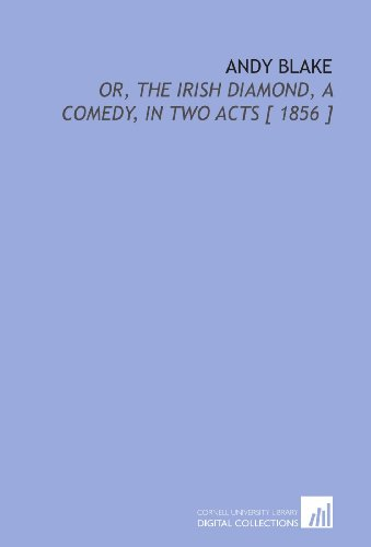9781112383984: Andy Blake: Or, the Irish Diamond, a Comedy, in Two Acts [ 1856 ]