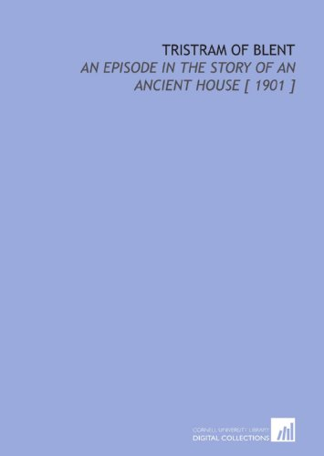 9781112387425: Tristram of Blent: An Episode in the Story of an Ancient House [ 1901 ]