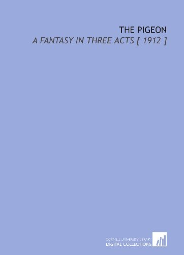 9781112395819: The Pigeon: A Fantasy in Three Acts [ 1912 ]