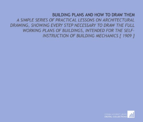 9781112405068: Building Plans and How to Draw Them: A Simple Series of Practical Lessons on Architectural Drawing, Showing Every Step Necessary to Draw the Full ... of Building Mechanics [ 1909 ]
