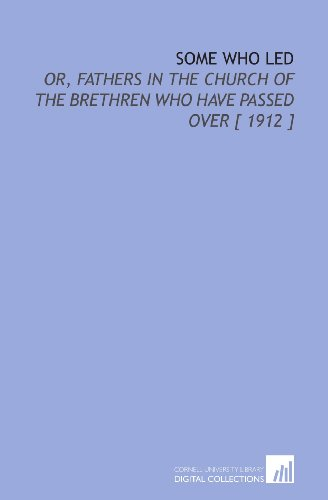 9781112405679: Some Who Led: Or, Fathers in the Church of the Brethren Who Have Passed Over [ 1912 ]