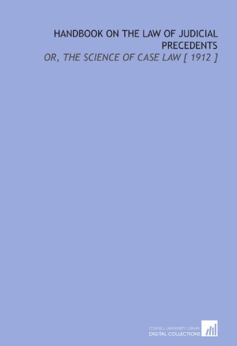 9781112408113: Handbook on the Law of Judicial Precedents: Or, the Science of Case Law [ 1912 ]