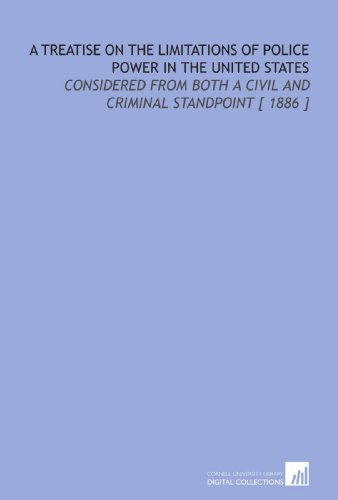 9781112414633: A Treatise on the Limitations of Police Power in the United States: Considered From Both a Civil and Criminal Standpoint [ 1886 ]