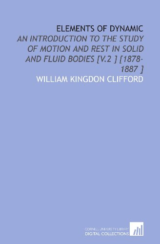 9781112422072: Elements of Dynamic: An Introduction to the Study of Motion and Rest in Solid and Fluid Bodies [V.2 ] [1878-1887 ]
