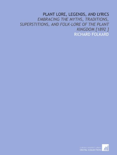 9781112422959: Plant Lore, Legends, and Lyrics: Embracing the Myths, Traditions, Superstitions, and Folk-Lore of the Plant Kingdom [1892 ]