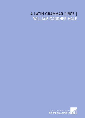 A Latin Grammar [1903 ]: William Gardner Hale