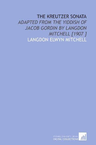 9781112427770: The Kreutzer Sonata: Adapted From the Yiddish of Jacob Gordin by Langdon Mitchell [1907 ]