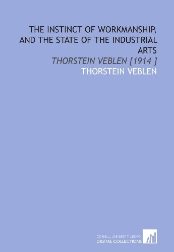 9781112428432: The Instinct of Workmanship, and the State of the Industrial Arts: Thorstein Veblen [1914 ]