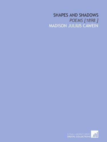 Shapes and Shadows: Poems [1898 ]: Madison Julius Cawein