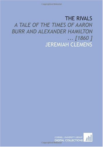 9781112433733: The Rivals: A Tale of the Times of Aaron Burr and Alexander Hamilton ... [1860 ]