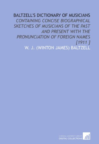 9781112436758: Baltzell's Dictionary of Musicians: Containing Concise Biographical Sketches of Musicians of the Past and Present With the Pronunciation of Foreign Names [1911 ]
