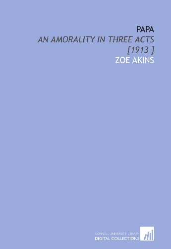 9781112437977: Papa: An Amorality in Three Acts [1913 ]