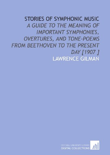 9781112442841: Stories of Symphonic Music: A Guide to the Meaning of Important Symphonies, Overtures, and Tone-Poems From Beethoven to the Present Day [1907 ]