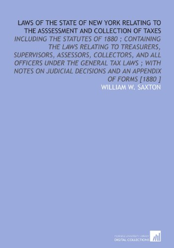 9781112444319: Laws of the State of New York Relating to the Asssessment and Collection of Taxes: Including the Statutes of 1880 ; Containing the Laws Relating to ... Decisions and an Appendix of Forms [1880 ]