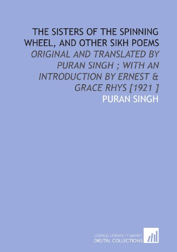 9781112446016: The Sisters of the Spinning Wheel, and Other Sikh Poems: Original and Translated by Puran Singh ; With an Introduction by Ernest & Grace Rhys [1921 ]