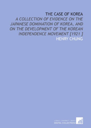 9781112449338: The Case of Korea: A Collection of Evidence on the Japanese Domination of Korea, and on the Development of the Korean Independence Movement [1921 ]