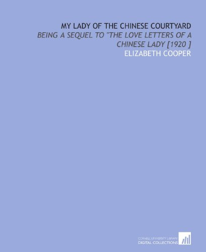 My Lady of the Chinese Courtyard: Being: Elizabeth Cooper