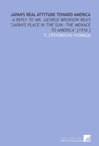 9781112450884: Japan's Real Attitude Toward America: A Reply to Mr. George Bronson Rea's