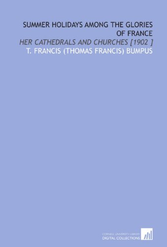 9781112452604: Summer Holidays Among the Glories of France: Her Cathedrals and Churches