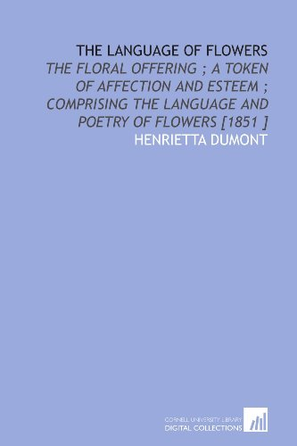 The Language of Flowers: The Floral Offering: Henrietta Dumont