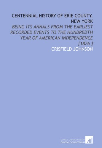 9781112455933: Centennial History of Erie County, New York: Being Its Annals From the Earliest Recorded Events to the Hundredth Year of American Independence [1876 ]