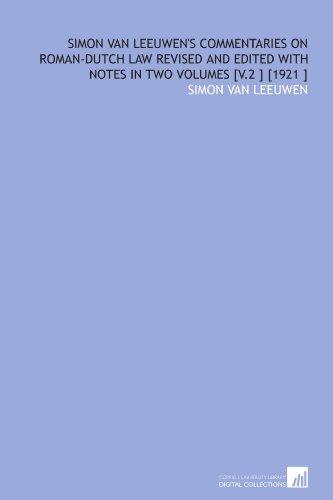 Simon Van Leeuwen's Commentaries on Roman-Dutch Law: Simon van Leeuwen
