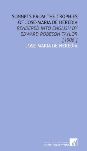 9781112459573: Sonnets From the Trophies of Jose-Maria De Heredia: Rendered Into English by Edward Robeson Taylor [1906 ]