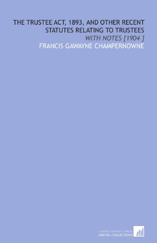 9781112459795: The Trustee Act, 1893, and Other Recent Statutes Relating to Trustees: With Notes [1904 ]