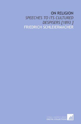 On Religion: Speeches to Its Cultured Despisers [1893 ]: Schleiermacher, Friedrich