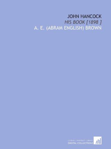 John Hancock: His Book [1898 ]: A. E. (Abram