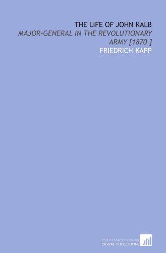 9781112469596: The Life of John Kalb: Major-General in the Revolutionary Army [1870 ]