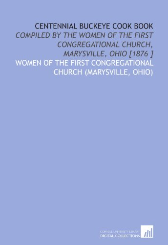 9781112469916: Centennial buckeye cook book: compiled by the women of the First Congregational Church, Marysville, Ohio [1876 ]