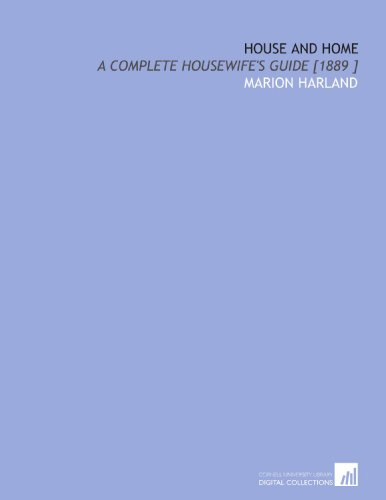 House and Home: A Complete Housewife's Guide: Marion Harland