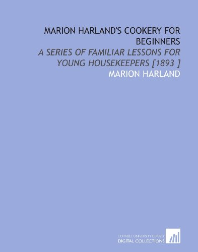 Marion Harland's Cookery for Beginners: A Series: Harland, Marion