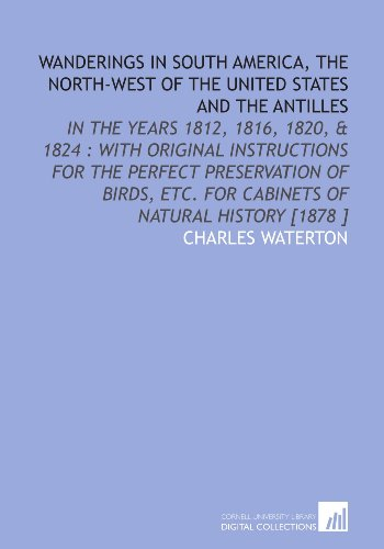 9781112470950: Wanderings in South America, the North-West of the United States and the Antilles: In the Years 1812, 1816, 1820, & 1824 : With Original Instructions ... Etc. For Cabinets of Natural History [1878 ]