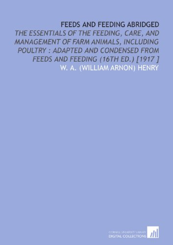9781112471070: Feeds and Feeding Abridged: The Essentials of the Feeding, Care, and Management of Farm Animals, Including Poultry : Adapted and Condensed From Feeds and Feeding (16th Ed.) [1917 ]