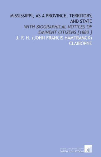 9781112472480: Mississippi, as a Province, Territory, and State: With Biographical Notices of Eminent Citizens [1880 ]