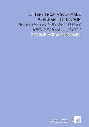 9781112476372: Letters From a Self-Made Merchant to His Son: Being the Letters Written by John Graham ... [1902 ]