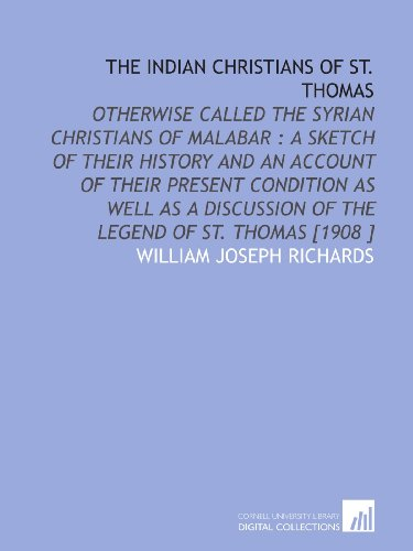9781112479601: The Indian Christians of St. Thomas: Otherwise Called the Syrian Christians of Malabar : a Sketch of Their History and an Account of Their Present ... of the Legend of St. Thomas [1908 ]