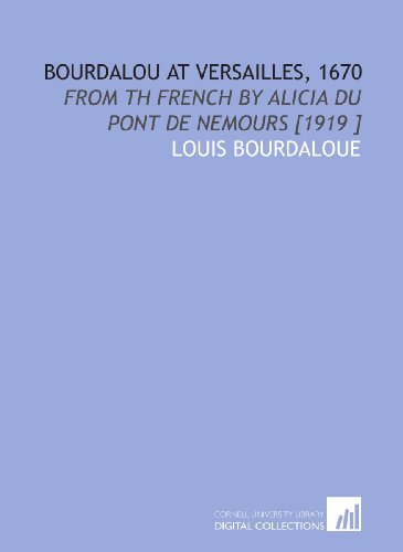 9781112480188: Bourdalou at Versailles, 1670: From Th French by Alicia Du Pont De Nemours [1919 ]