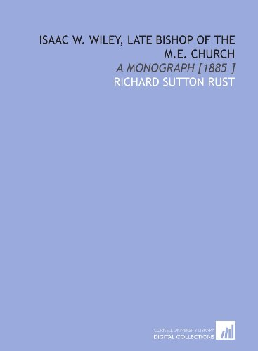 9781112482212: Isaac W. Wiley, Late Bishop of the M.E. Church: A Monograph [1885 ]