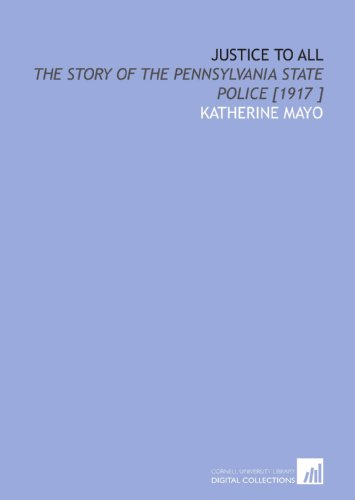9781112488184: Justice to All: The Story of the Pennsylvania State Police [1917 ]