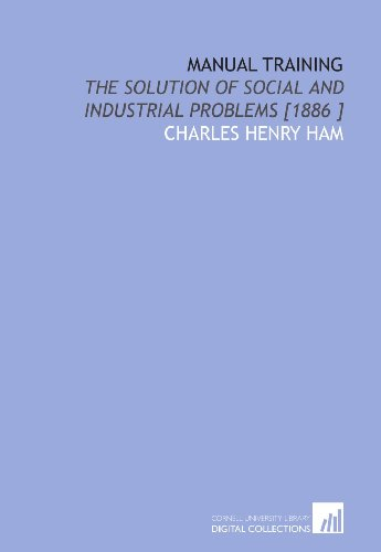 9781112490415: Manual Training: The Solution of Social and Industrial Problems [1886 ]